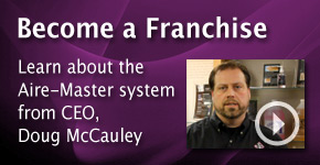 Become a Franchise, learn about Aire-Master from our CEO